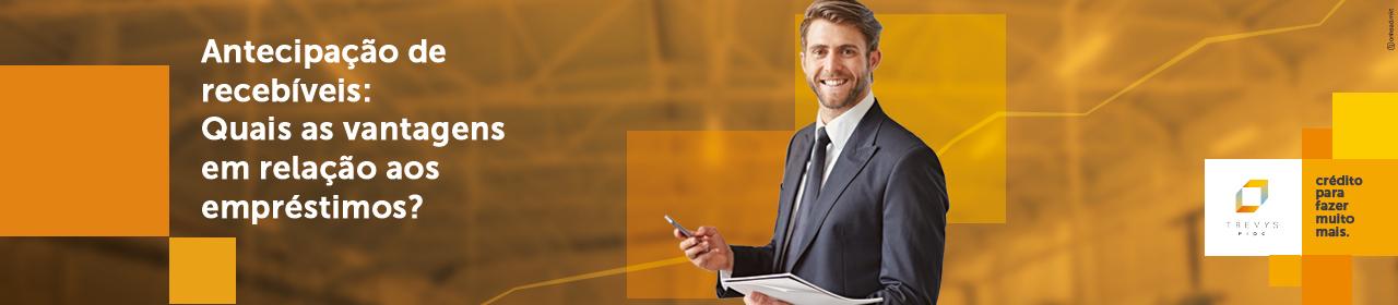 Antecipação de recebíveis: Quais as vantagens em relação aos empréstimos?